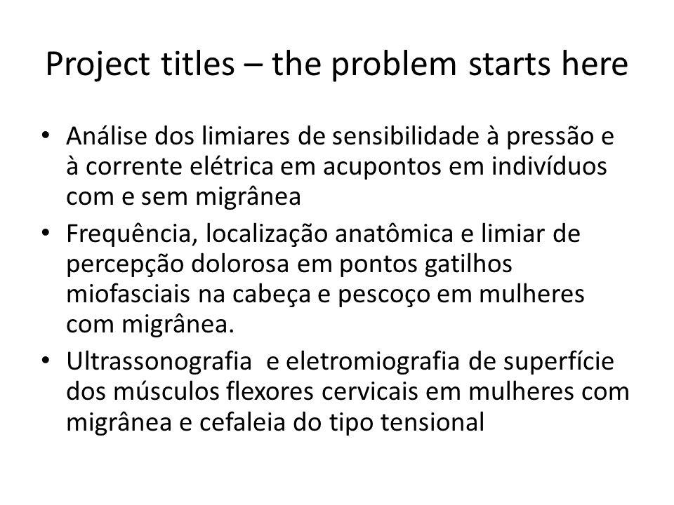 Project titles – the problem starts here Análise dos limiares de sensibilidade à pressão e à corrente elétrica em acupontos em indivíduos com e sem mi
