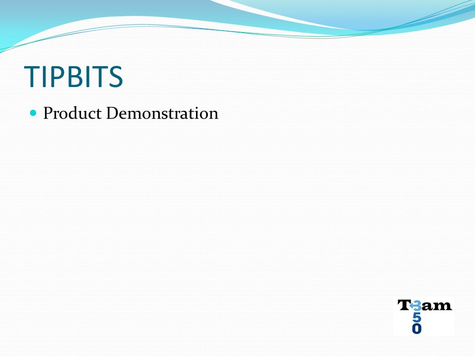 TIPBITS Product Demonstration