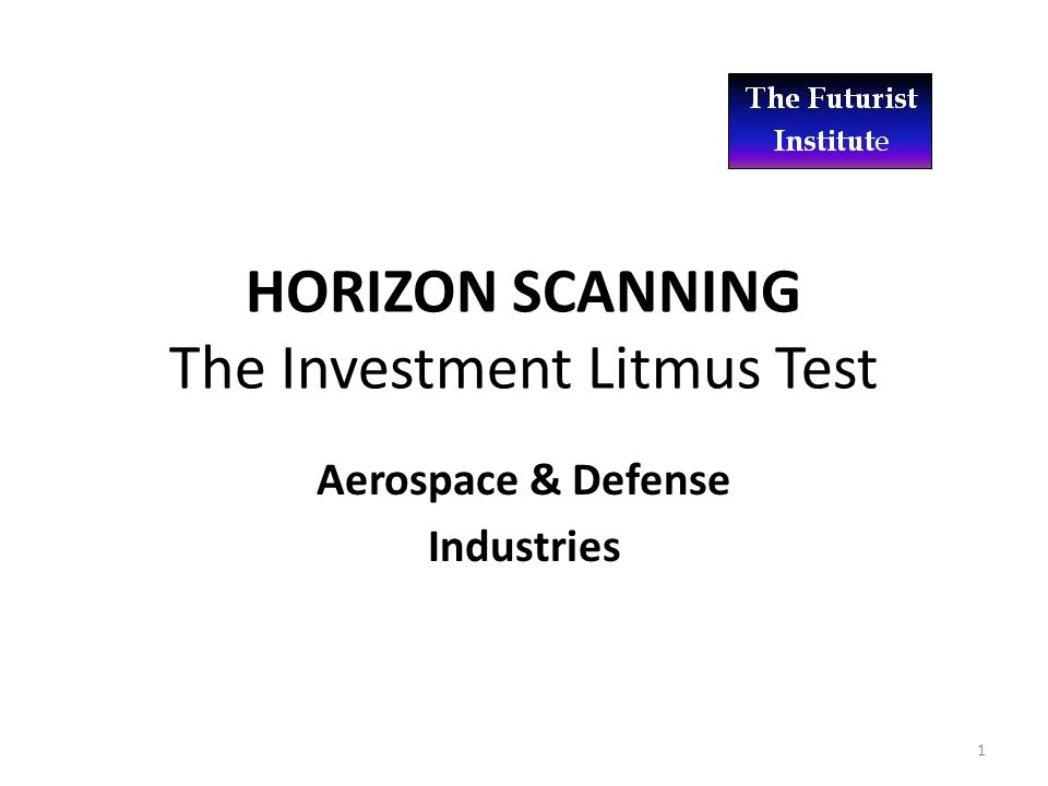 HORIZON SCANNING The Investment Litmus Test Aerospace & Defense Industries 1