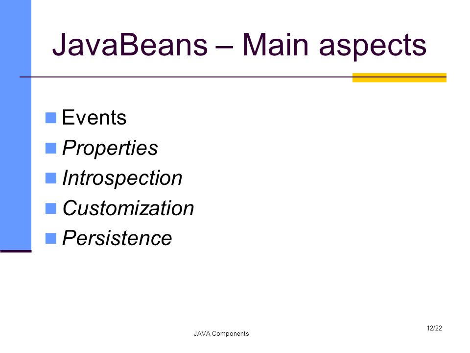 JavaBeans – Main aspects Events Properties Introspection Customization Persistence JAVA Components 12/22