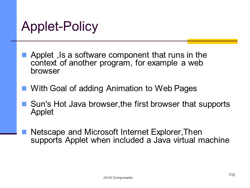 Applet-Policy Applet,Is a software component that runs in the context of another program, for example a web browser With Goal of adding Animation to W