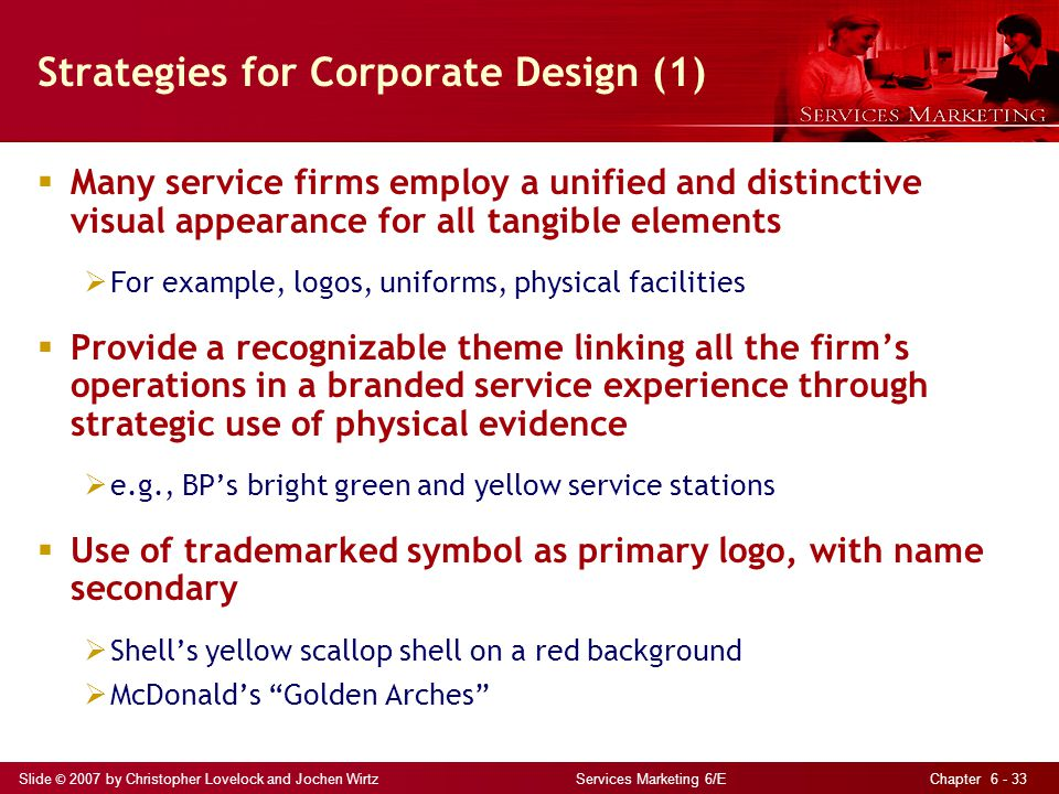 Slide © 2007 by Christopher Lovelock and Jochen Wirtz Services Marketing 6/E Chapter 6 - 33 Strategies for Corporate Design (1)  Many service firms e