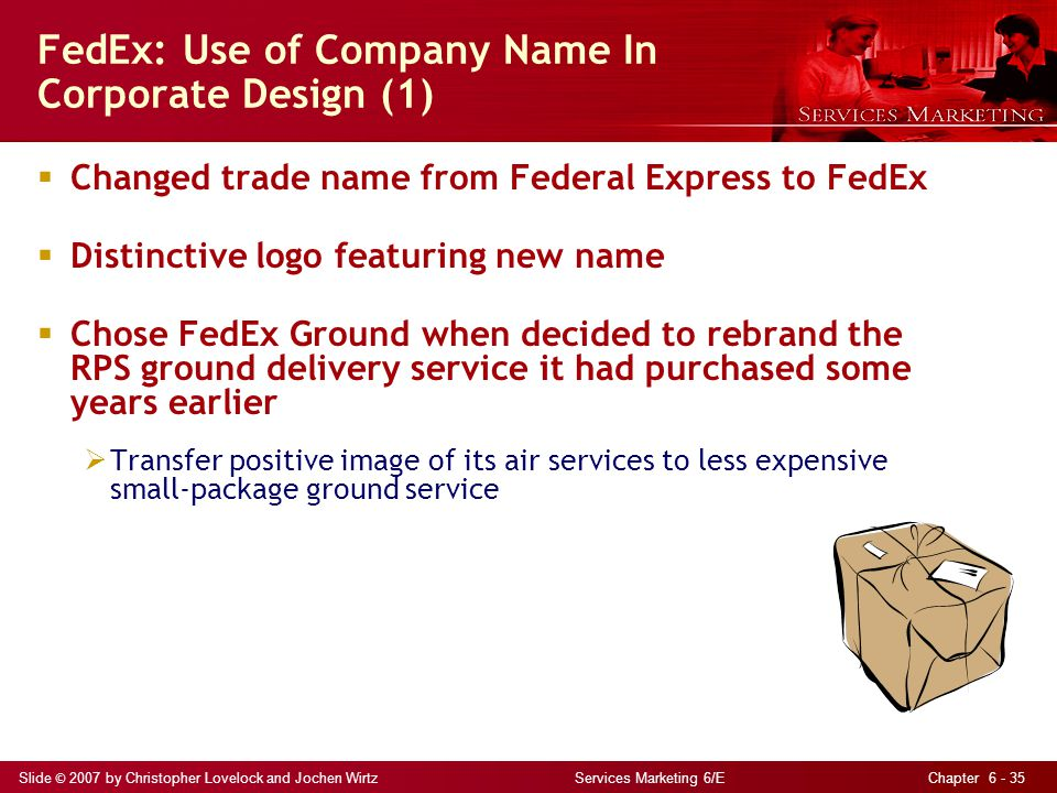 Slide © 2007 by Christopher Lovelock and Jochen Wirtz Services Marketing 6/E Chapter 6 - 35 FedEx: Use of Company Name In Corporate Design (1)  Chang