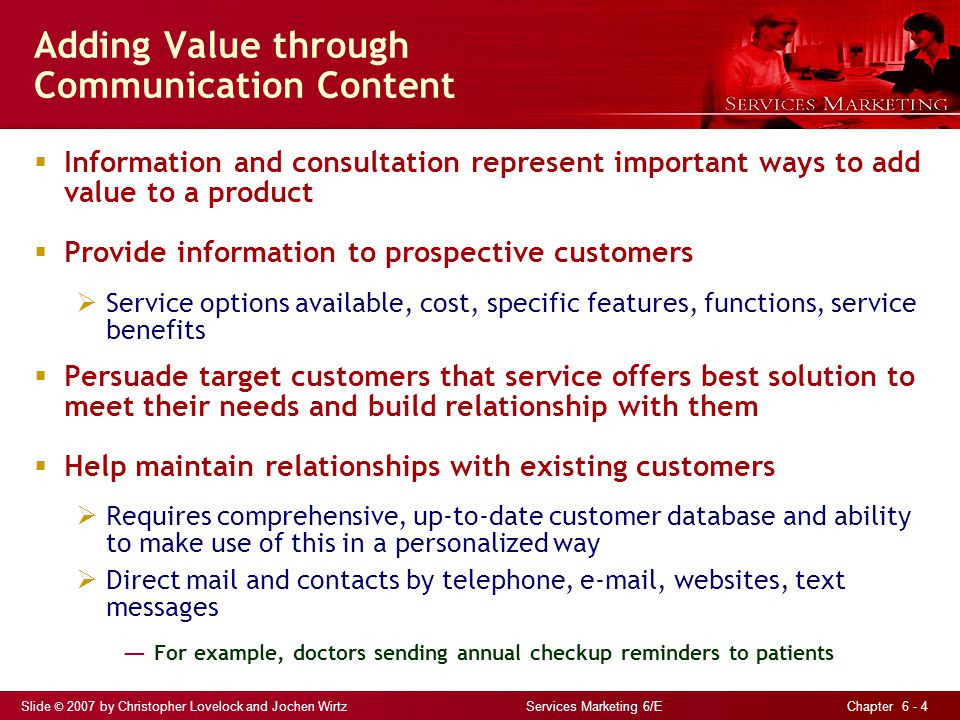 Slide © 2007 by Christopher Lovelock and Jochen Wirtz Services Marketing 6/E Chapter 6 - 4 Adding Value through Communication Content  Information an