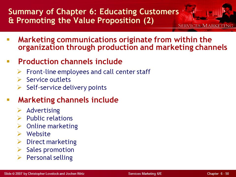Slide © 2007 by Christopher Lovelock and Jochen Wirtz Services Marketing 6/E Chapter 6 - 50 Summary of Chapter 6: Educating Customers & Promoting the