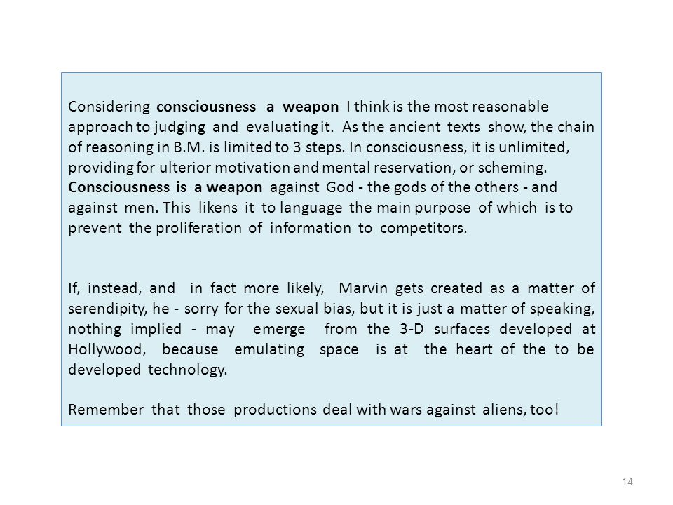 14 Considering consciousness a weapon I think is the most reasonable approach to judging and evaluating it.