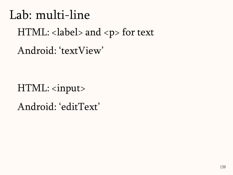 HTML: and for text Android: 'textView' HTML: Android: 'editText' Lab: multi-line 120