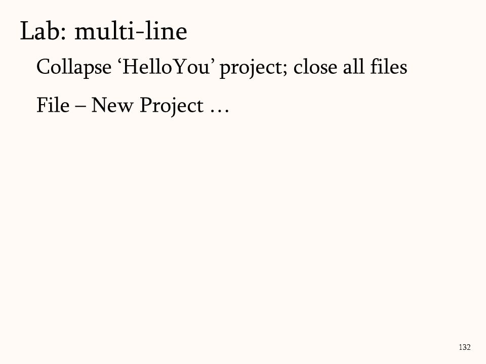 Collapse 'HelloYou' project; close all files File – New Project … 132 Lab: multi-line