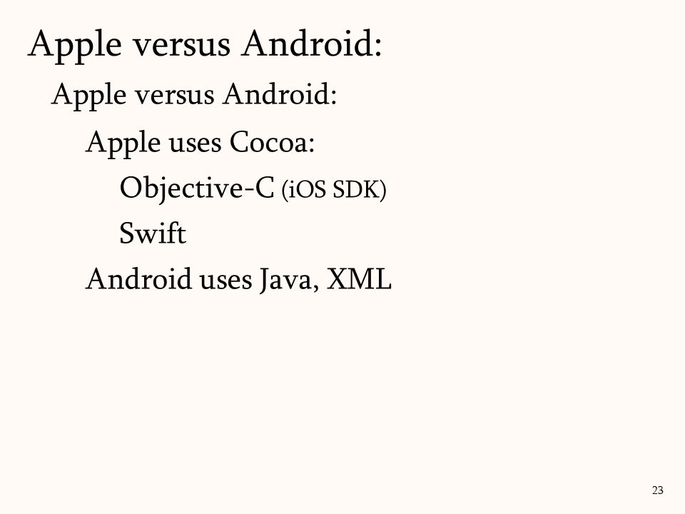 Apple versus Android: Apple uses Cocoa: Objective-C (iOS SDK) Swift Android uses Java, XML Apple versus Android: 23