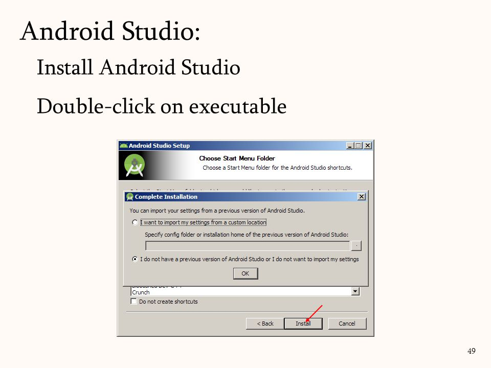 Install Android Studio Double-click on executable Android Studio: 49