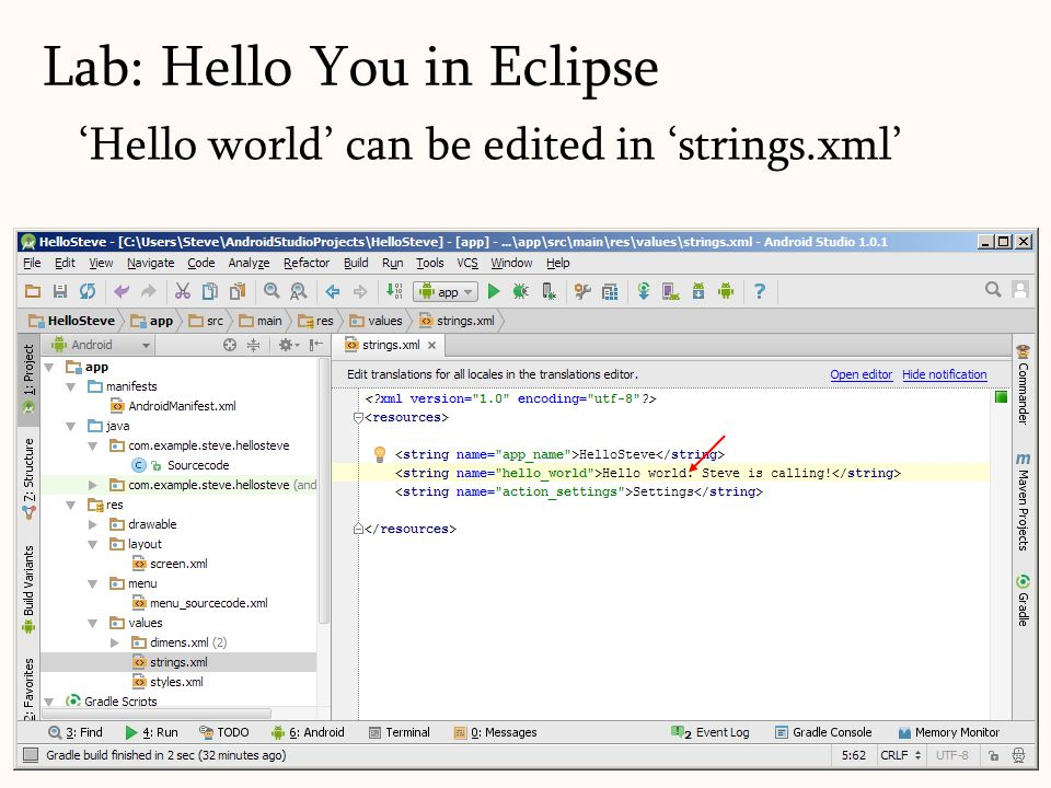 'Hello world' can be edited in 'strings.xml' Lab: Hello You in Eclipse 70