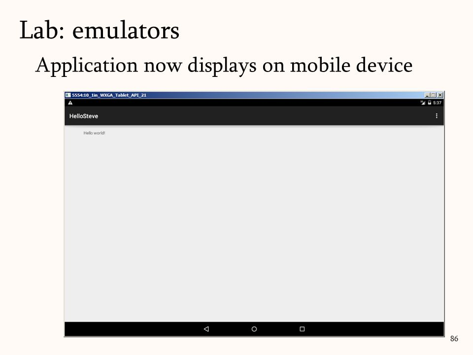 Application now displays on mobile device 86 Lab: emulators