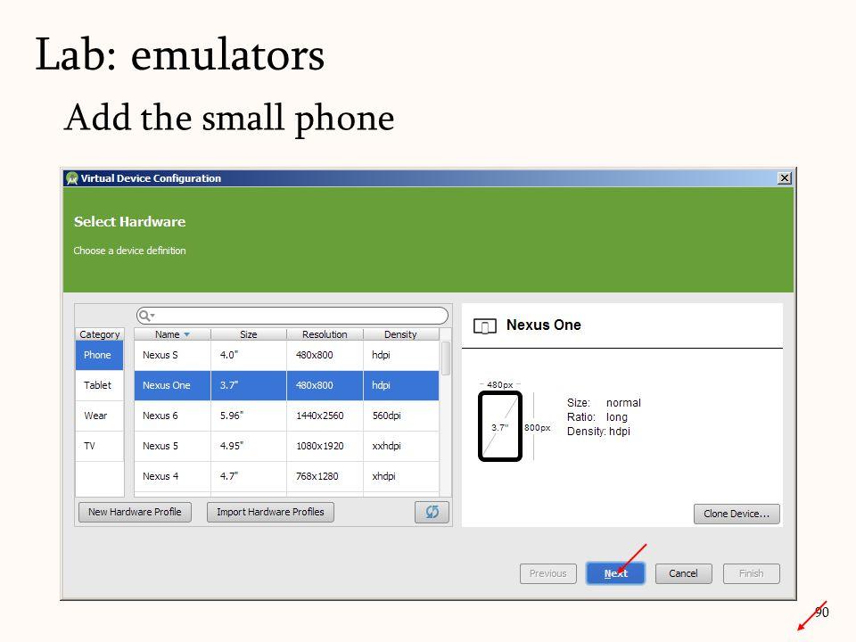 Add the small phone 90 Lab: emulators