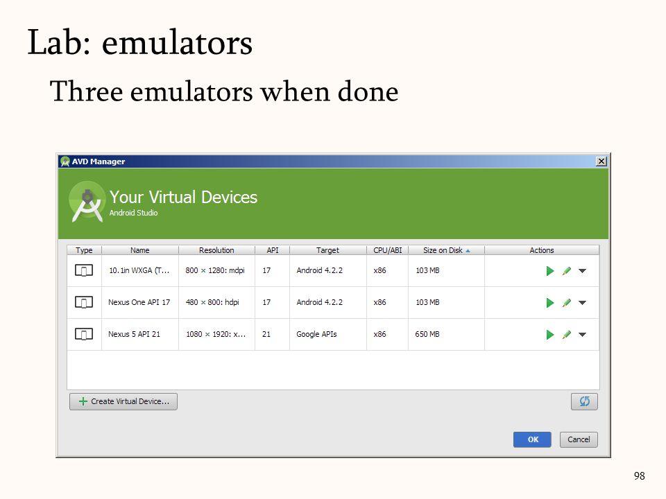 Three emulators when done 98 Lab: emulators