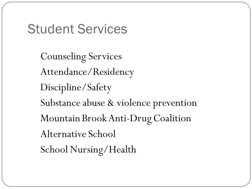 Student Services Early Warning Program Parenting Support & Education Consultation & Professional Development re: Mental Health Issues Community Education