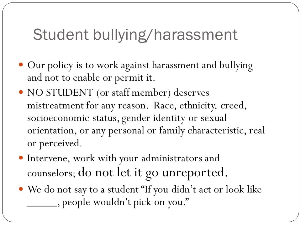Student bullying/harassment Our policy is to work against harassment and bullying and not to enable or permit it.