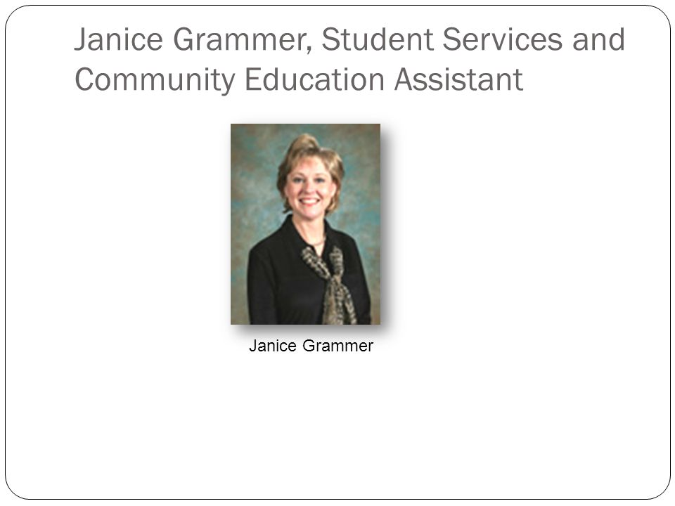 Janice Grammer, Student Services and Community Education Assistant Janice Grammer