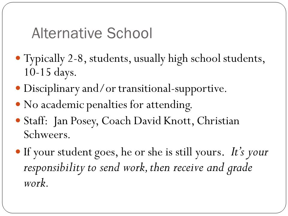 Alternative School Typically 2-8, students, usually high school students, 10-15 days.