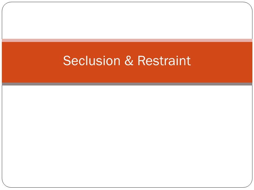 Seclusion: Isolates and confines student in a separate, locked area. NOT PERMITTED.
