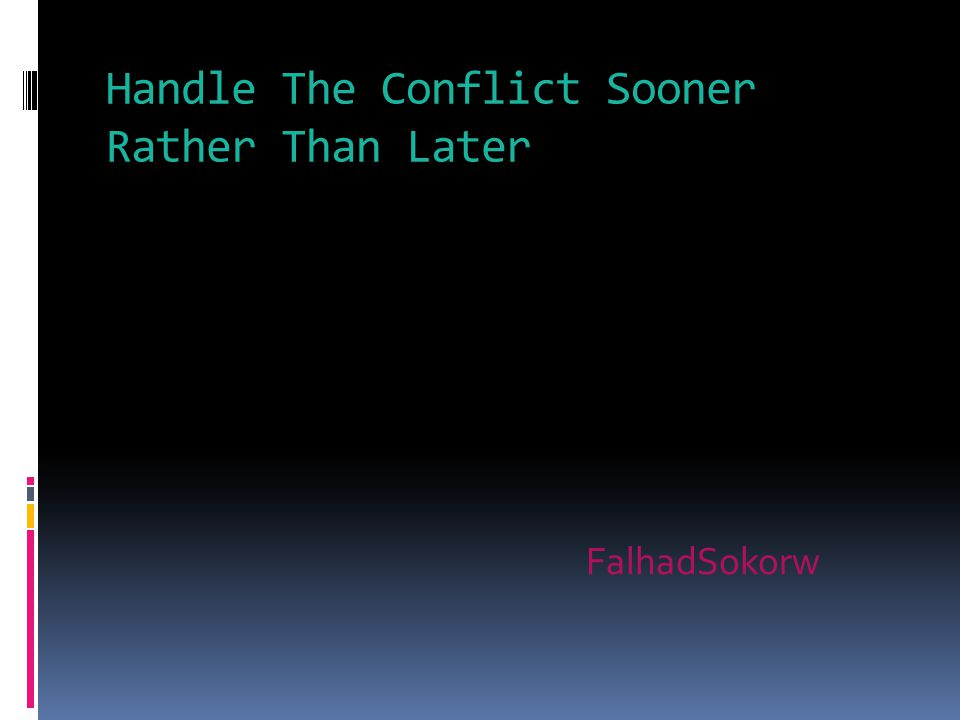 Handle The Conflict Sooner Rather Than Later FalhadSokorw