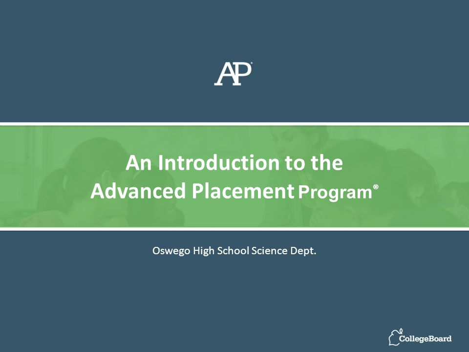Oswego High School Science Dept. An Introduction to the Advanced Placement Program ®