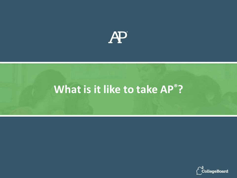 What is it like to take AP ®