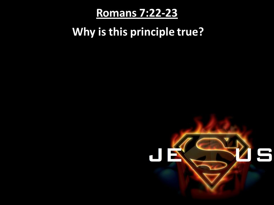 Romans 7:22-23 Why is this principle true?