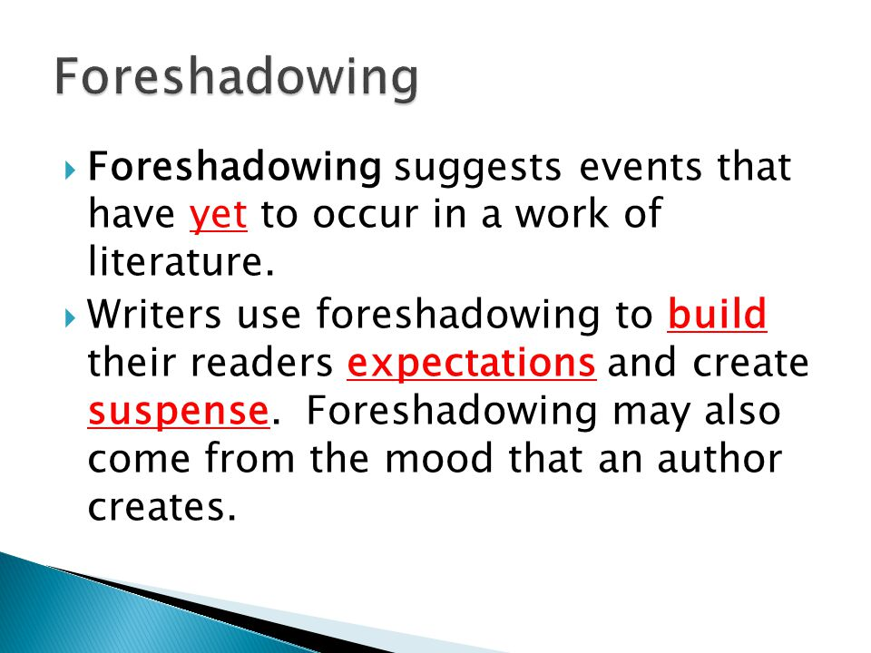 Foreshadowing suggests events that have yet to occur in a work of literature.