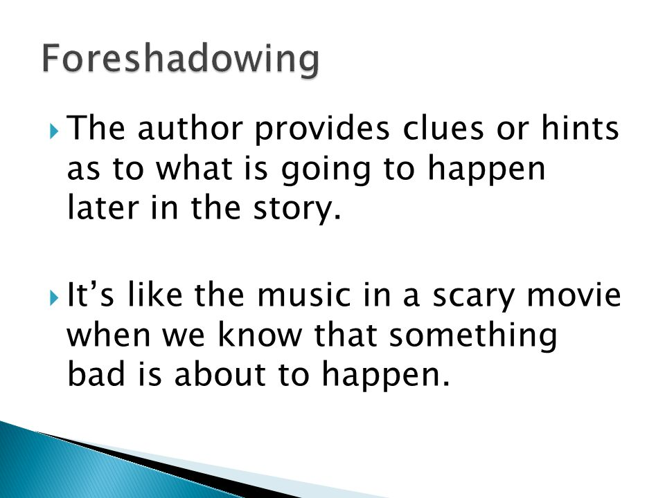  The author provides clues or hints as to what is going to happen later in the story.