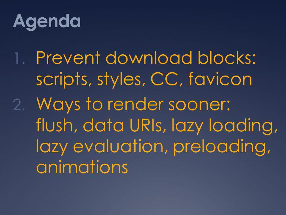Agenda 1. Prevent download blocks: scripts, styles, CC, favicon 2.