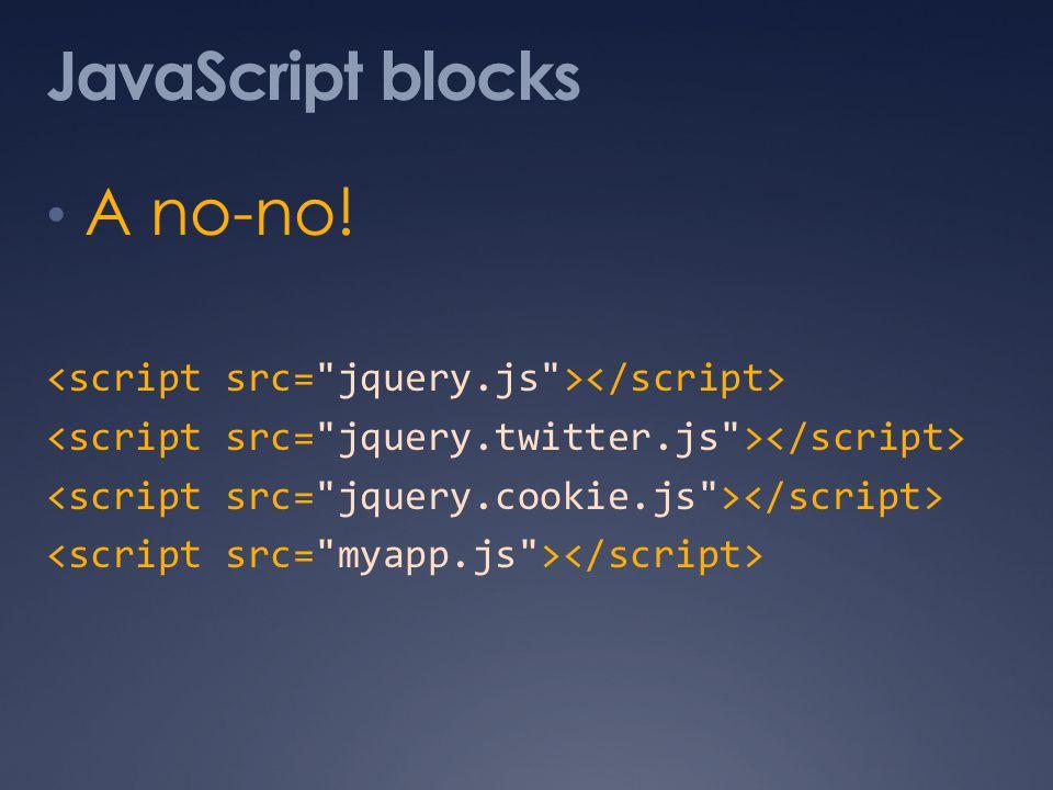 JavaScript blocks A no-no!