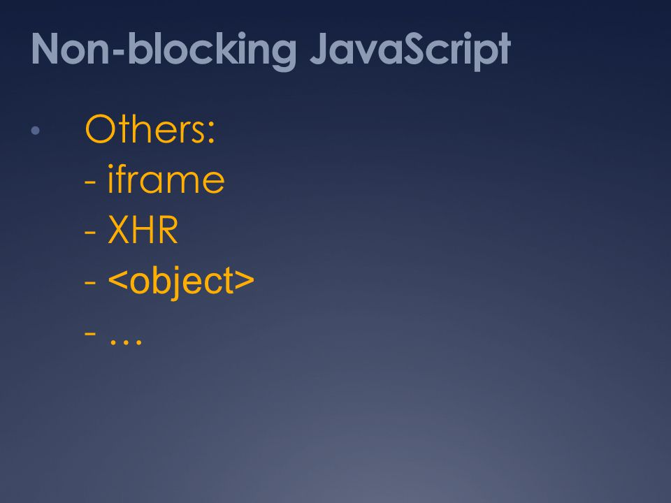 Non-blocking JavaScript Others: - iframe - XHR - - …