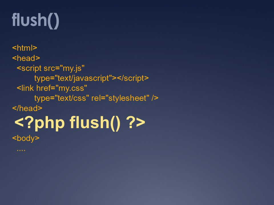 flush() <script src= my.js type= text/javascript > <link href= my.css type= text/css rel= stylesheet />....