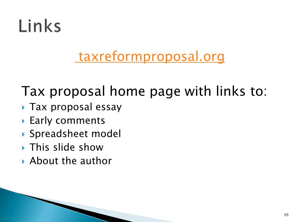 taxreformproposal.org Tax proposal home page with links to:  Tax proposal essay  Early comments  Spreadsheet model  This slide show  About the author 36