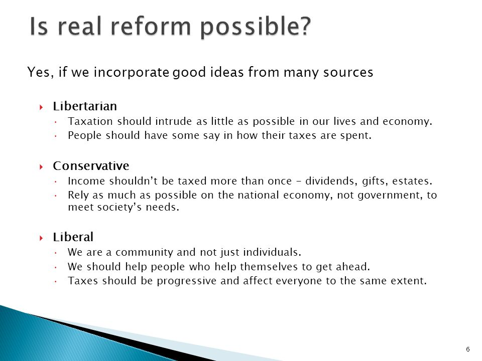 Yes, if we incorporate good ideas from many sources  Libertarian  Taxation should intrude as little as possible in our lives and economy.