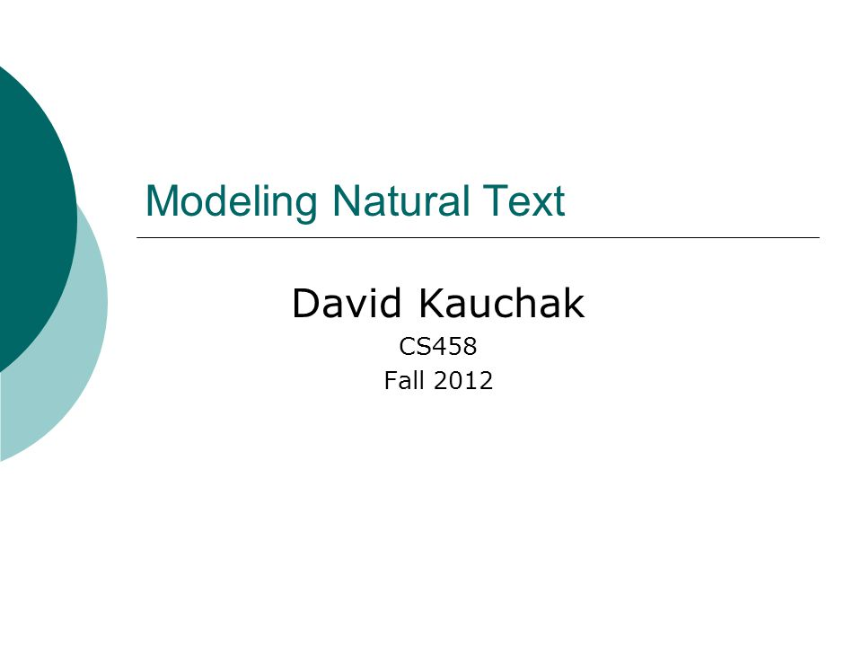 Modeling Natural Text David Kauchak CS458 Fall 2012