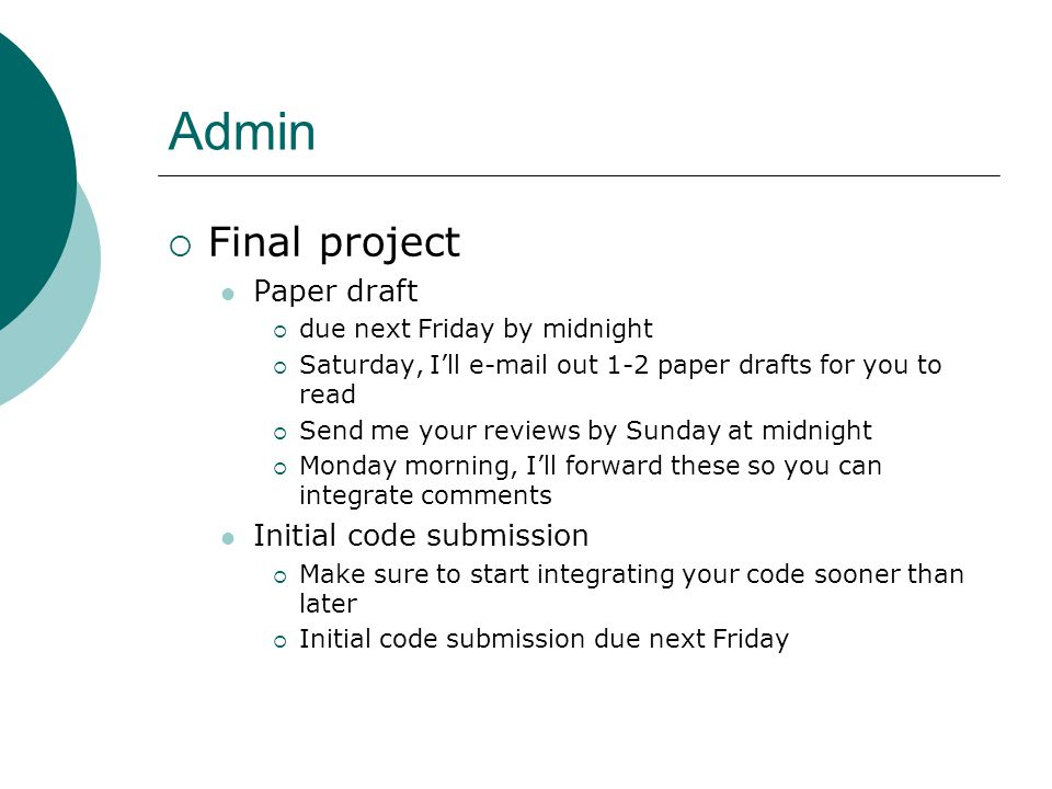 Admin  Final project Paper draft  due next Friday by midnight  Saturday, I'll e-mail out 1-2 paper drafts for you to read  Send me your reviews by