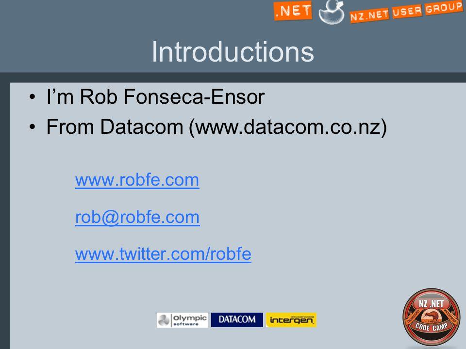 Introductions I'm Rob Fonseca-Ensor From Datacom (www.datacom.co.nz) www.robfe.com rob@robfe.com www.twitter.com/robfe