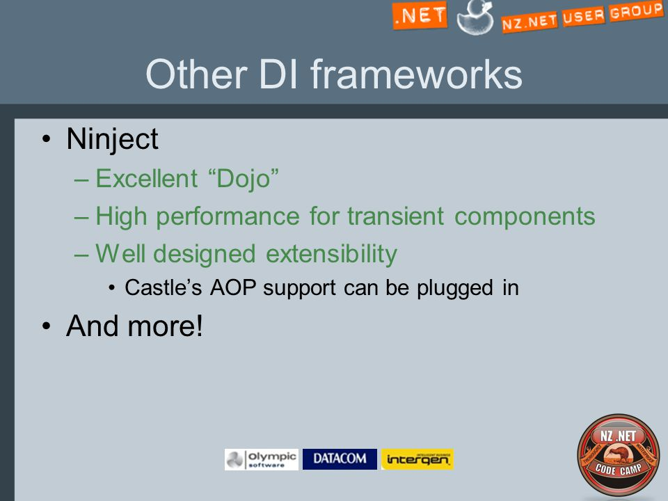 Other DI frameworks Ninject –Excellent Dojo –High performance for transient components –Well designed extensibility Castle's AOP support can be plugged in And more!