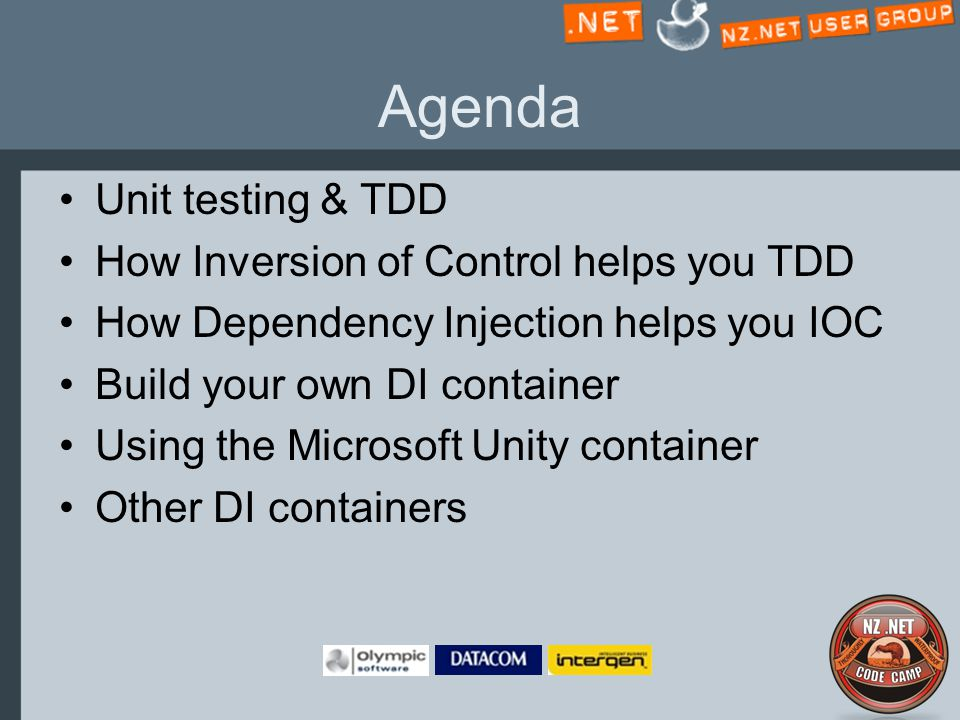 Agenda Unit testing & TDD How Inversion of Control helps you TDD How Dependency Injection helps you IOC Build your own DI container Using the Microsoft Unity container Other DI containers