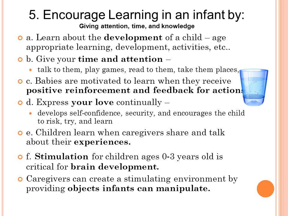 Ways Stimulate an infant's senses: touch, hear, taste, see, smell (listen to these words on next slide) (listen to these words on next slide) 2.