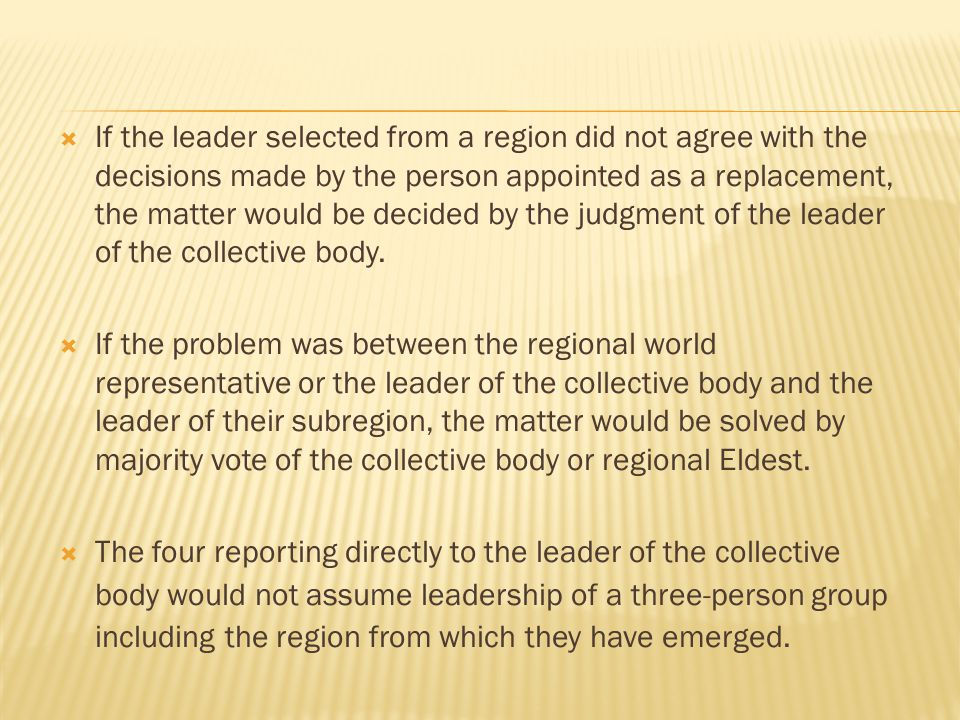  If the leader selected from a region did not agree with the decisions made by the person appointed as a replacement, the matter would be decided by the judgment of the leader of the collective body.