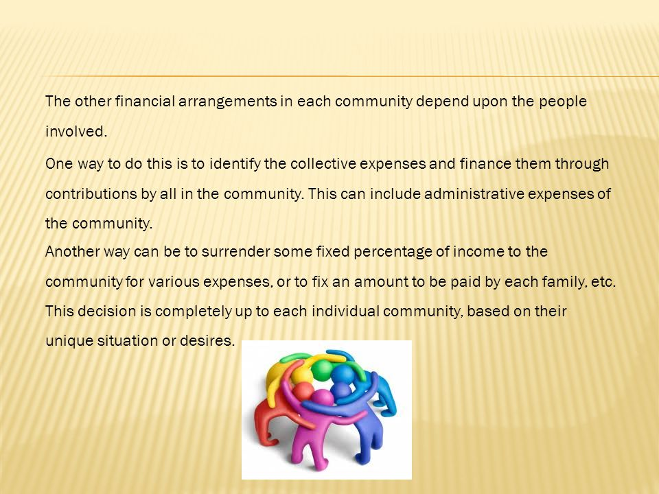 The other financial arrangements in each community depend upon the people involved.
