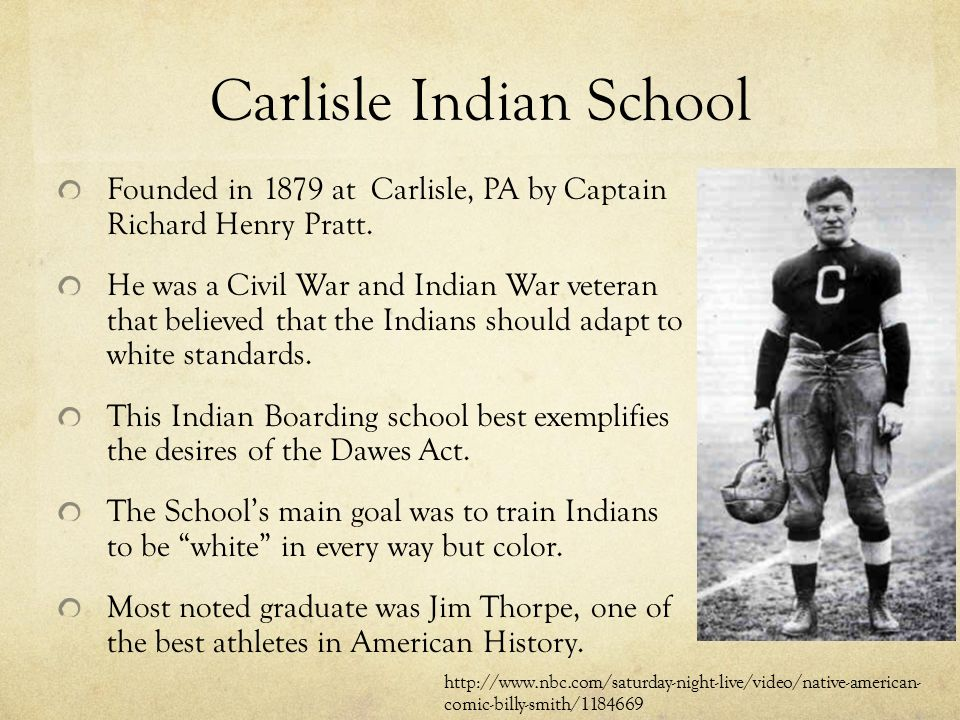 Carlisle Indian School Founded in 1879 at Carlisle, PA by Captain Richard Henry Pratt.