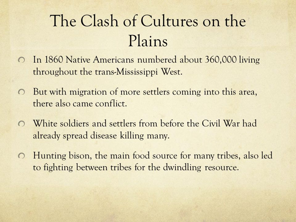 The Clash of Cultures on the Plains In 1860 Native Americans numbered about 360,000 living throughout the trans-Mississippi West.