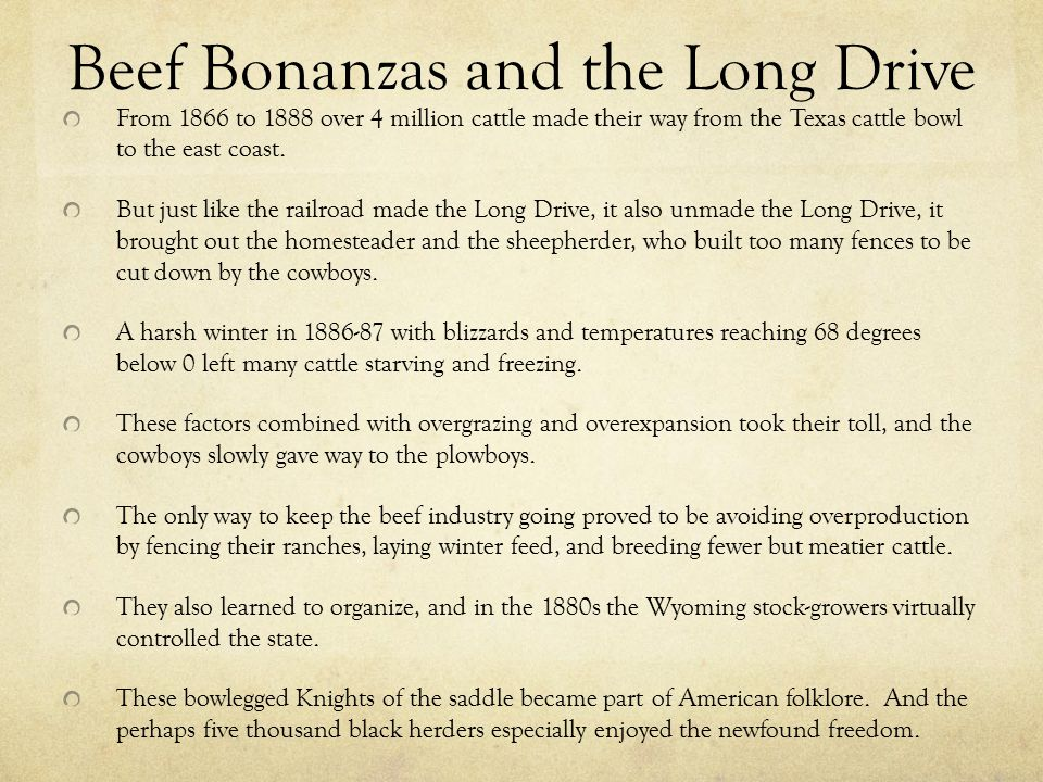 Beef Bonanzas and the Long Drive From 1866 to 1888 over 4 million cattle made their way from the Texas cattle bowl to the east coast.