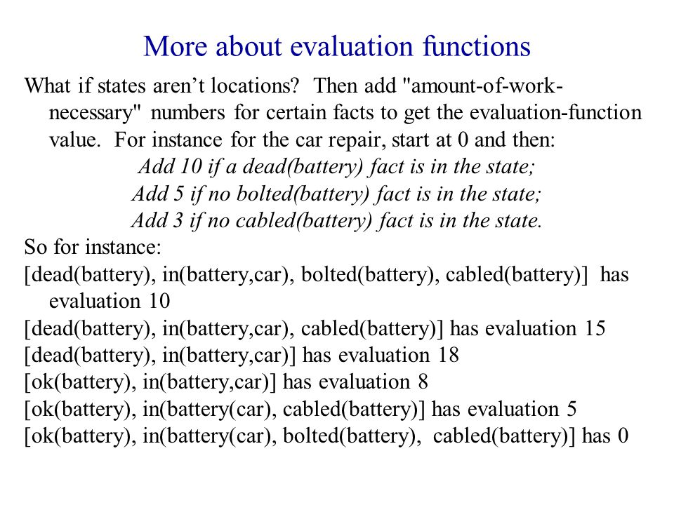More about evaluation functions What if states aren't locations.