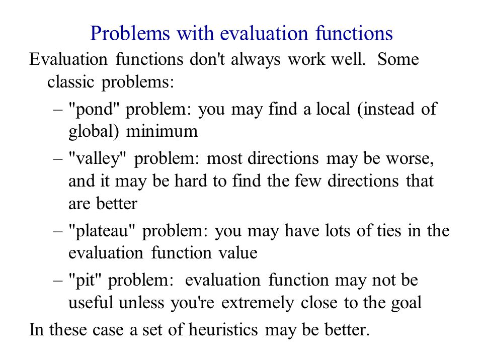 Problems with evaluation functions Evaluation functions don t always work well.