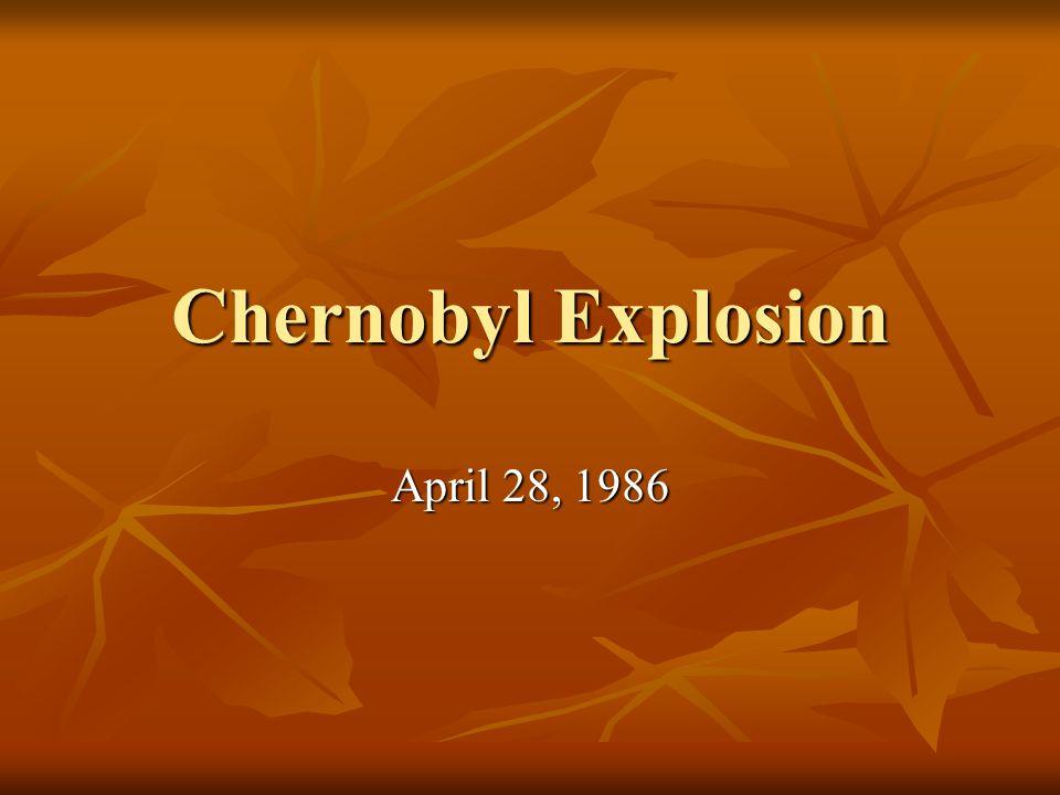 Chernobyl Explosion April 28, 1986