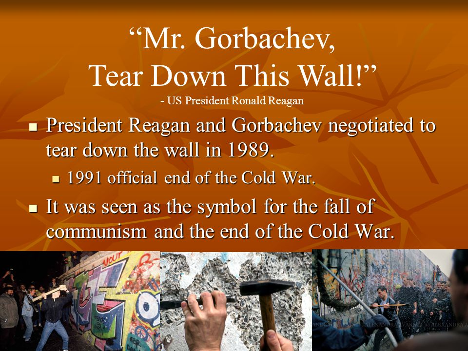 President Reagan and Gorbachev negotiated to tear down the wall in 1989.